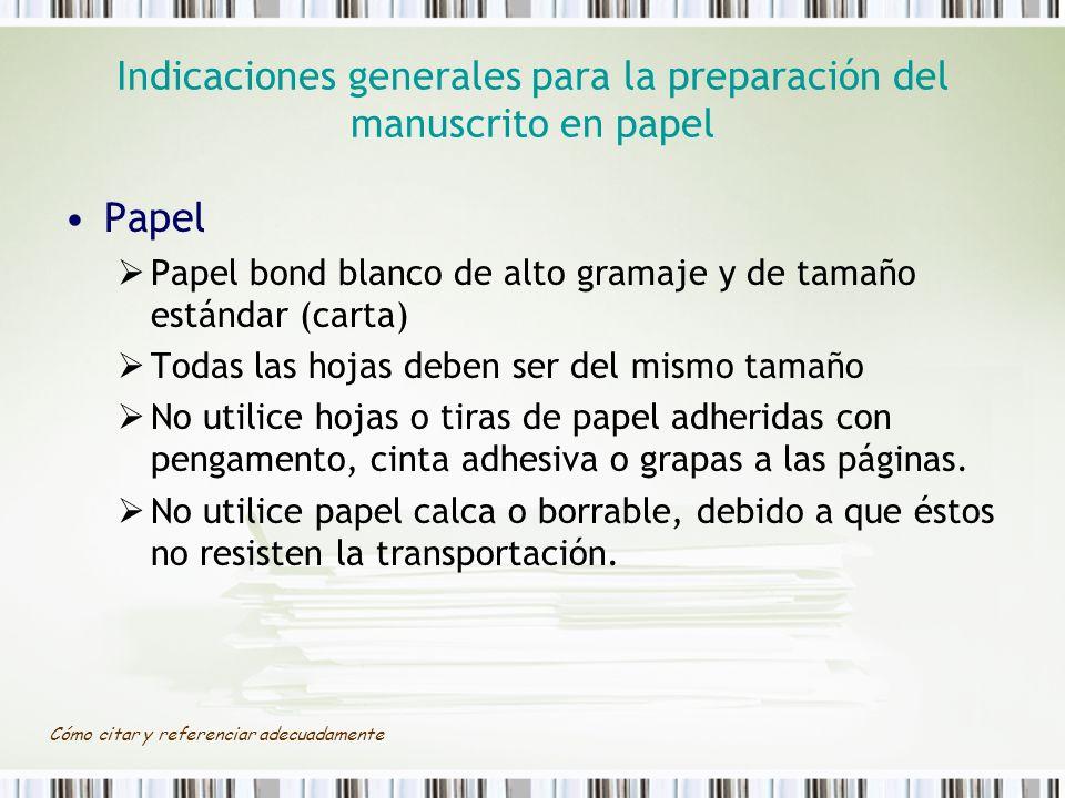 Cómo citar y referenciar adecuadamente Indicaciones generales para la preparación del manuscrito en papel Papel Papel bond blanco de alto gramaje y de