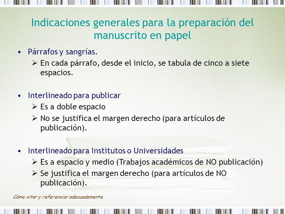 Cómo citar y referenciar adecuadamente Indicaciones generales para la preparación del manuscrito en papel Párrafos y sangrías. En cada párrafo, desde
