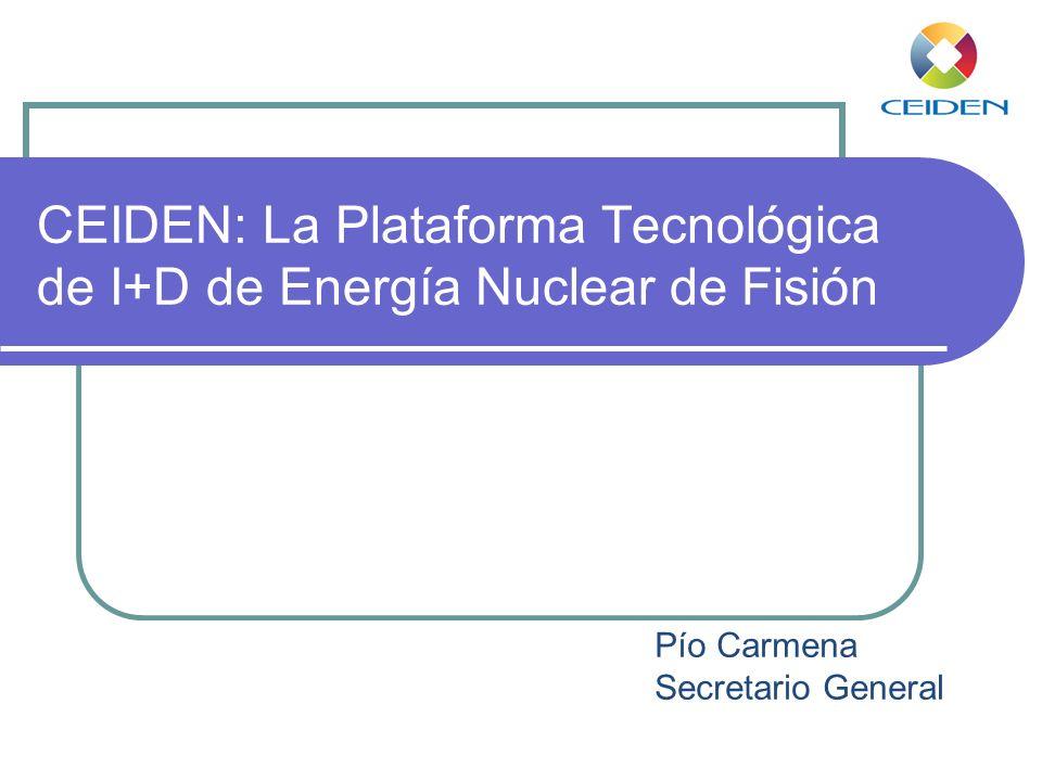 CEIDEN: La Plataforma Tecnológica de I+D de Energía Nuclear de Fisión Pío Carmena Secretario General