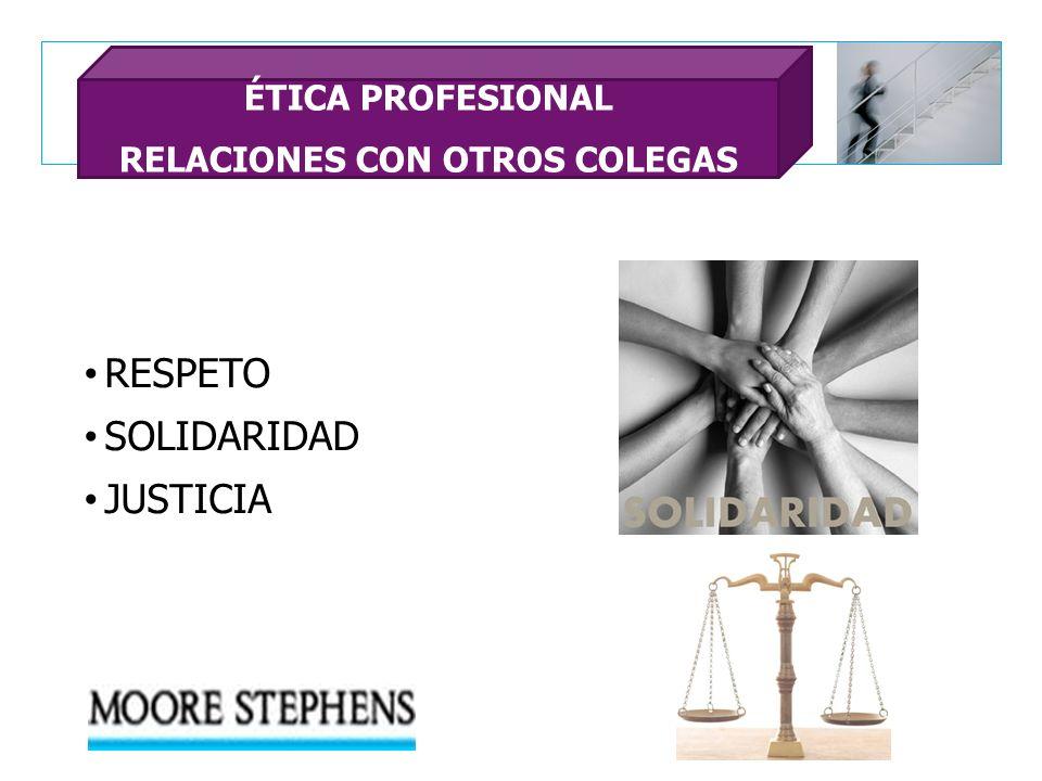 RESPETO SOLIDARIDAD JUSTICIA ÉTICA PROFESIONAL RELACIONES CON OTROS COLEGAS
