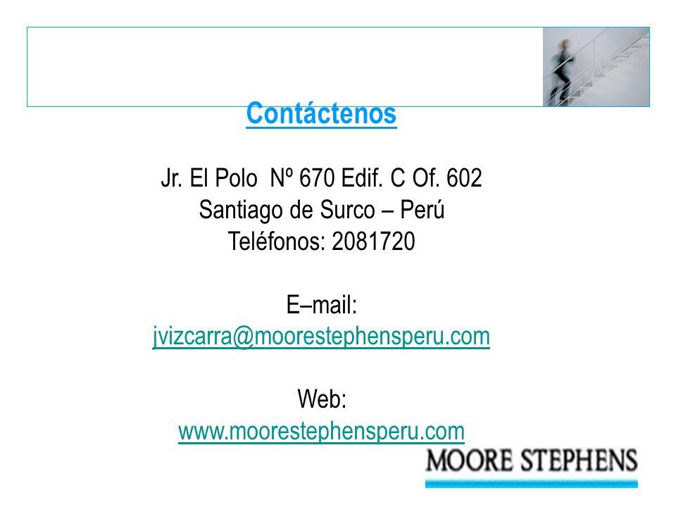 Contáctenos Jr. El Polo Nº 670 Edif. C Of. 602 Santiago de Surco – Perú Teléfonos: 2081720 E–mail: jvizcarra@moorestephensperu.com Web: www.mooresteph