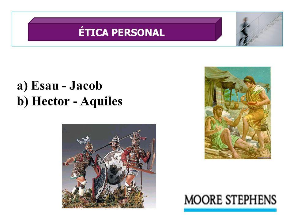 a) Esau - Jacob b) Hector - Aquiles ÉTICA PERSONAL
