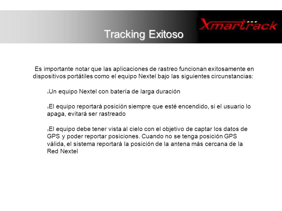 Tracking Exitoso Es importante notar que las aplicaciones de rastreo funcionan exitosamente en dispositivos portátiles como el equipo Nextel bajo las
