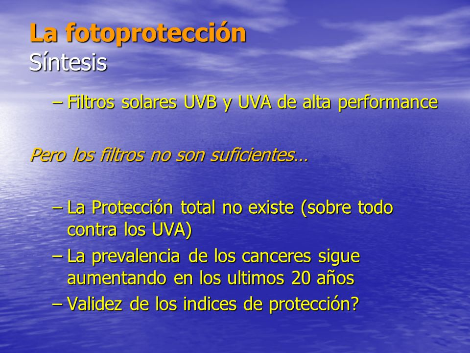 –Filtros solares UVB y UVA de alta performance Pero los filtros no son suficientes… –La Protección total no existe (sobre todo contra los UVA) –La pre