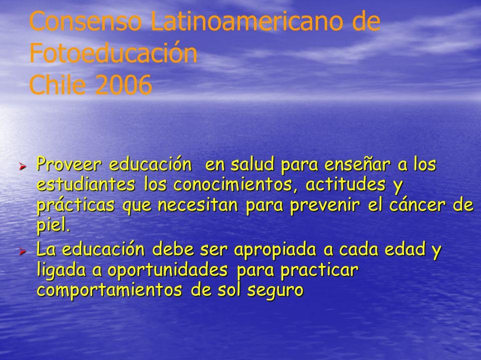 Consenso Latinoamericano de Fotoeducación Chile 2006 Proveer educación en salud para enseñar a los estudiantes los conocimientos, actitudes y práctica