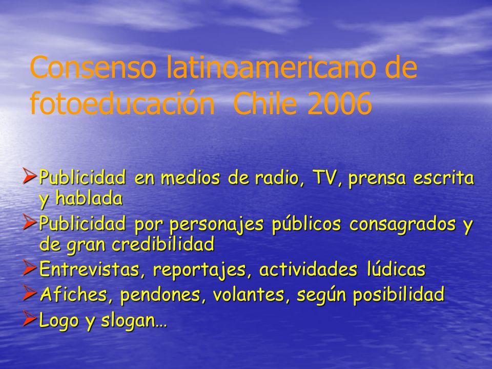 Consenso latinoamericano de fotoeducación Chile 2006 Publicidad en medios de radio, TV, prensa escrita y hablada Publicidad en medios de radio, TV, pr