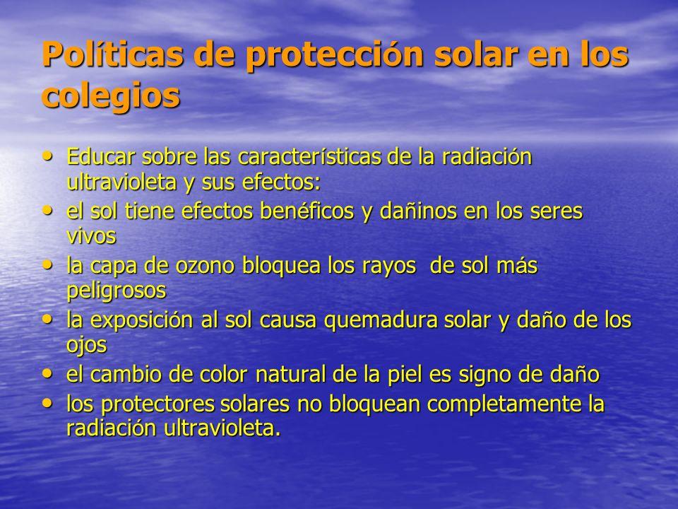 Pol í ticas de protecci ó n solar en los colegios Educar sobre las caracter í sticas de la radiaci ó n ultravioleta y sus efectos: Educar sobre las ca