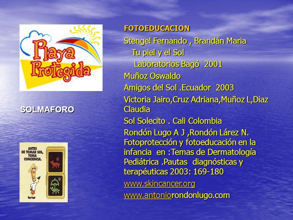 FOTOEDUCACION Stengel Fernando, Brandán Maria Tu piel y el Sol Tu piel y el Sol Laboratorios Bagó 2001 Laboratorios Bagó 2001 Muñoz Oswaldo Amigos del