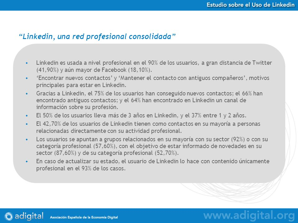 Linkedin es usada a nivel profesional en el 90% de los usuarios, a gran distancia de Twitter (41,90%) y aún mayor de Facebook (18,10%). Encontrar nuev