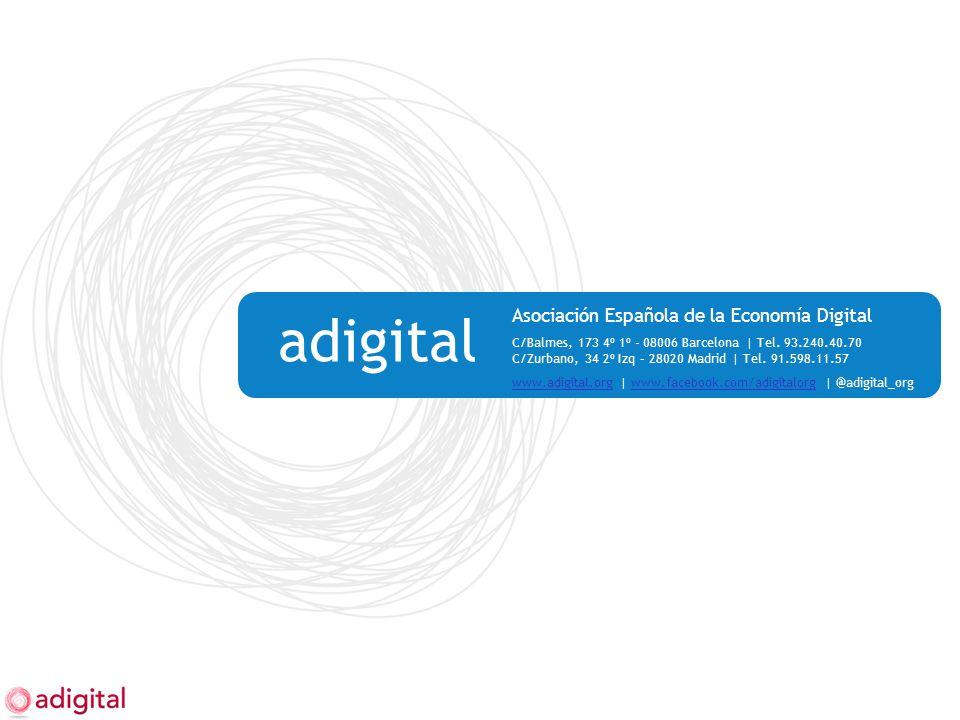 adigital Asociación Española de la Economía Digital C/Balmes, 173 4º 1º - 08006 Barcelona | Tel. 93.240.40.70 C/Zurbano, 34 2º Izq – 28020 Madrid | Te