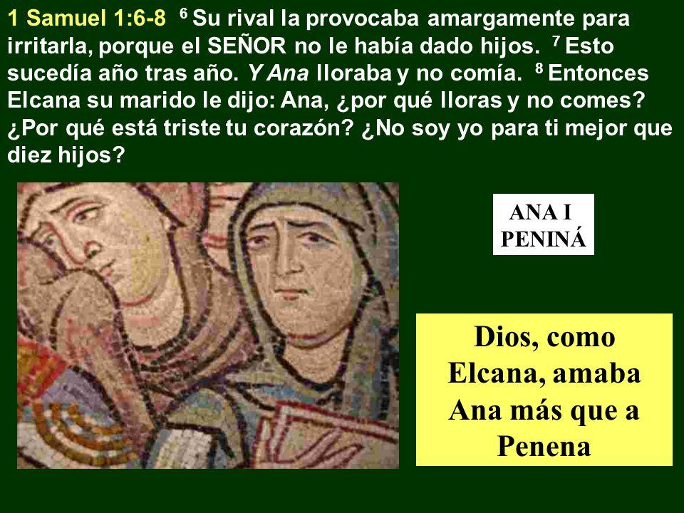 1 Samuel 1:6-8 6 Su rival la provocaba amargamente para irritarla, porque el SEÑOR no le había dado hijos. 7 Esto sucedía año tras año. Y Ana lloraba