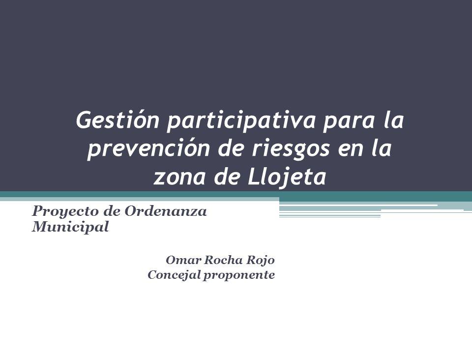 Gestión participativa para la prevención de riesgos en la zona de Llojeta Proyecto de Ordenanza Municipal Omar Rocha Rojo Concejal proponente