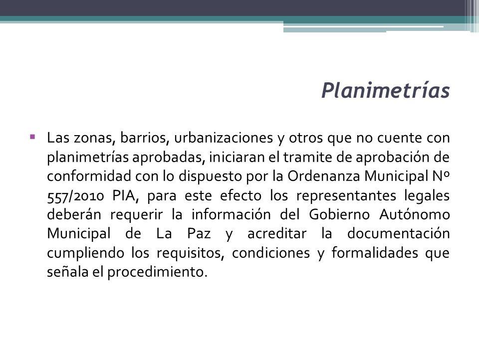 Planimetrías Las zonas, barrios, urbanizaciones y otros que no cuente con planimetrías aprobadas, iniciaran el tramite de aprobación de conformidad co