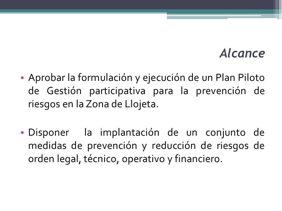 Alcance Aprobar la formulación y ejecución de un Plan Piloto de Gestión participativa para la prevención de riesgos en la Zona de Llojeta. Disponer la