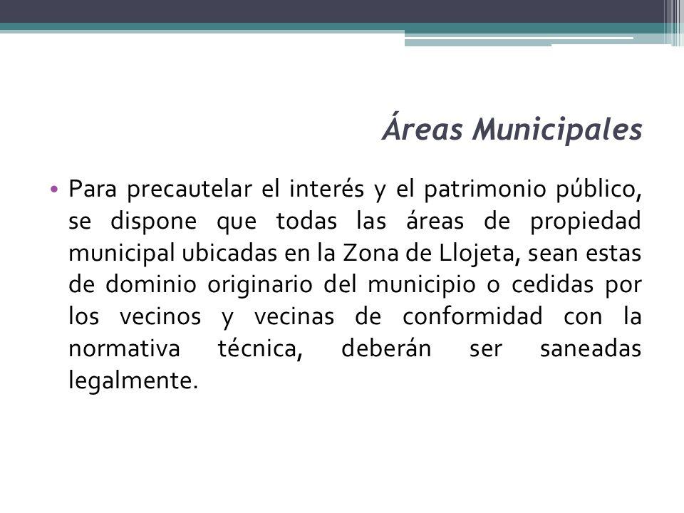 Áreas Municipales Para precautelar el interés y el patrimonio público, se dispone que todas las áreas de propiedad municipal ubicadas en la Zona de Ll