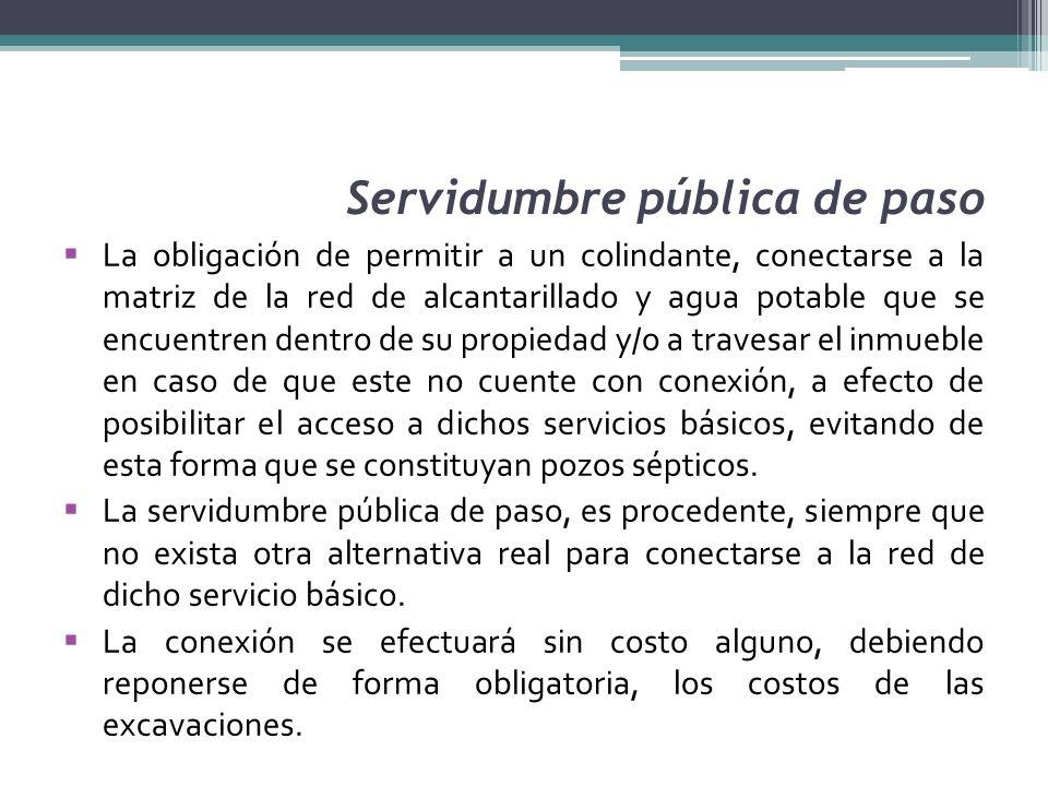 Servidumbre pública de paso La obligación de permitir a un colindante, conectarse a la matriz de la red de alcantarillado y agua potable que se encuen