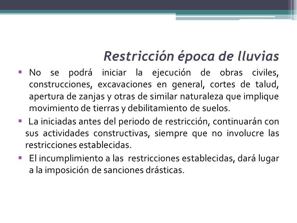 Restricción época de lluvias No se podrá iniciar la ejecución de obras civiles, construcciones, excavaciones en general, cortes de talud, apertura de