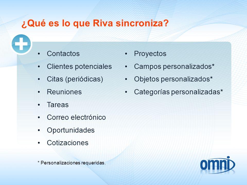 ¿Qué es lo que Riva sincroniza? Contactos Clientes potenciales Citas (periódicas) Reuniones Tareas Correo electrónico Oportunidades Cotizaciones * Per