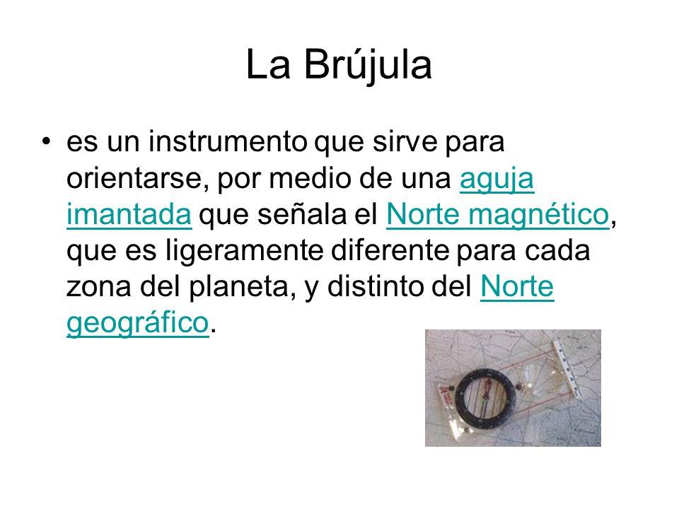 La Brújula es un instrumento que sirve para orientarse, por medio de una aguja imantada que señala el Norte magnético, que es ligeramente diferente pa