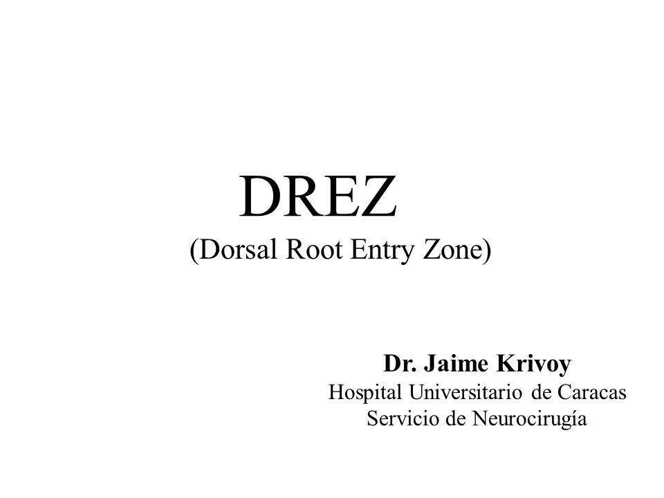 DREZ Lesión micro-quirúrgica, medular, que va a producir interrupción selectiva de las fibras mielinizadas y no mielinizadas que trasmiten información de dolor; preservando las fibras que tienen acción inhibitoria en la compuerta de Melzac y Wall (Fibras mielinizadas de gran diámetro y porción lateral del tracto de Lissauer*) J.
