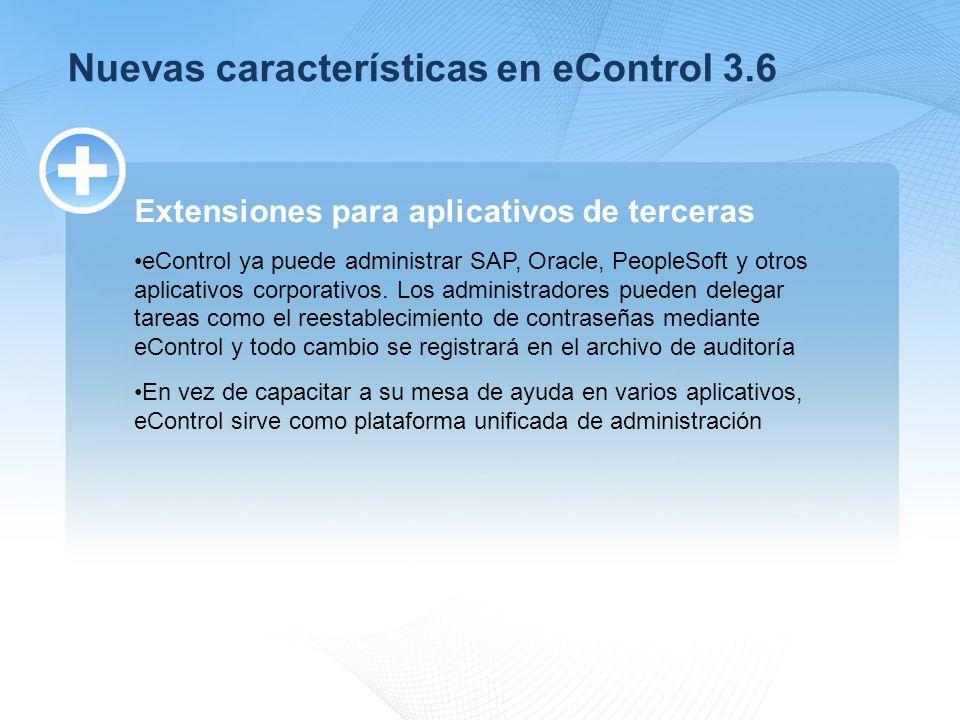 Nuevas características en eControl 3.6 Extensiones para aplicativos de terceras eControl ya puede administrar SAP, Oracle, PeopleSoft y otros aplicativos corporativos.
