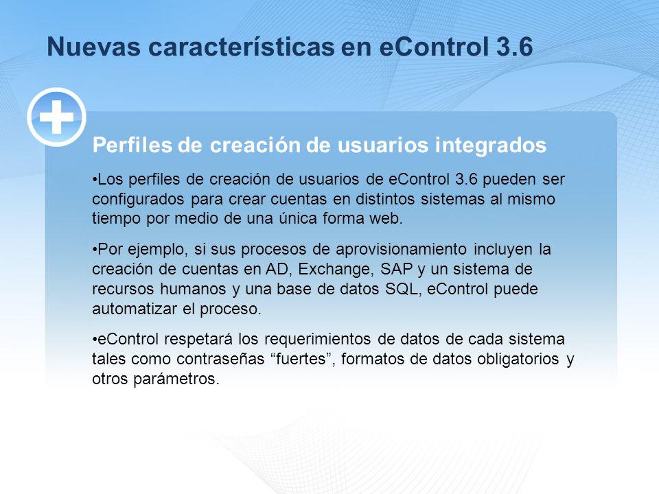 Nuevas características en eControl 3.6 Perfiles de creación de usuarios integrados Los perfiles de creación de usuarios de eControl 3.6 pueden ser configurados para crear cuentas en distintos sistemas al mismo tiempo por medio de una única forma web.