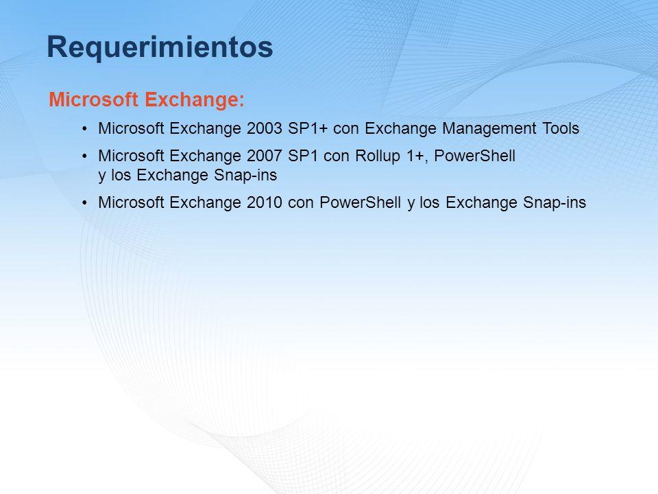 Requerimientos Microsoft Exchange: Microsoft Exchange 2003 SP1+ con Exchange Management Tools Microsoft Exchange 2007 SP1 con Rollup 1+, PowerShell y los Exchange Snap-ins Microsoft Exchange 2010 con PowerShell y los Exchange Snap-ins