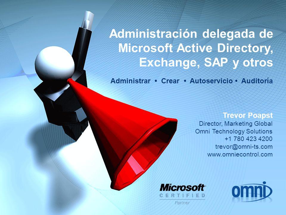 Administración delegada de Microsoft Active Directory, Exchange, SAP y otros Administrar Crear Autoservicio Auditoría Trevor Poapst Director, Marketin