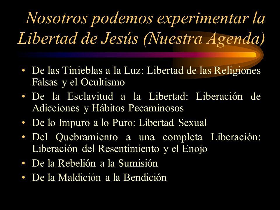 Nosotros podemos experimentar la Libertad de Jesús (Nuestra Agenda) De las Tinieblas a la Luz: Libertad de las Religiones Falsas y el Ocultismo De la