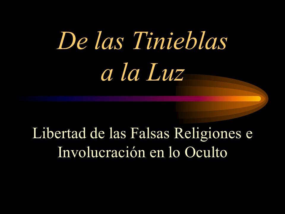 De las Tinieblas a la Luz Libertad de las Falsas Religiones e Involucración en lo Oculto