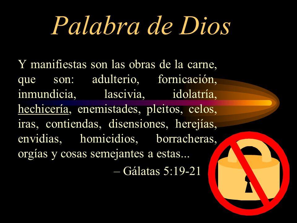 Palabra de Dios Y manifiestas son las obras de la carne, que son: adulterio, fornicación, inmundicia, lascivia, idolatría, hechicería, enemistades, pl