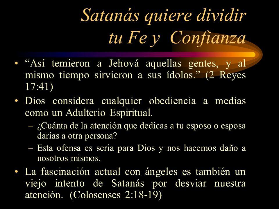 Satanás quiere dividir tu Fe y Confianza Así temieron a Jehová aquellas gentes, y al mismo tiempo sirvieron a sus ídolos. (2 Reyes 17:41) Dios conside