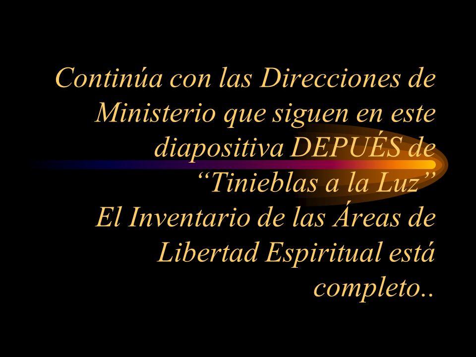 Continúa con las Direcciones de Ministerio que siguen en este diapositiva DEPUÉS de Tinieblas a la Luz El Inventario de las Áreas de Libertad Espiritu