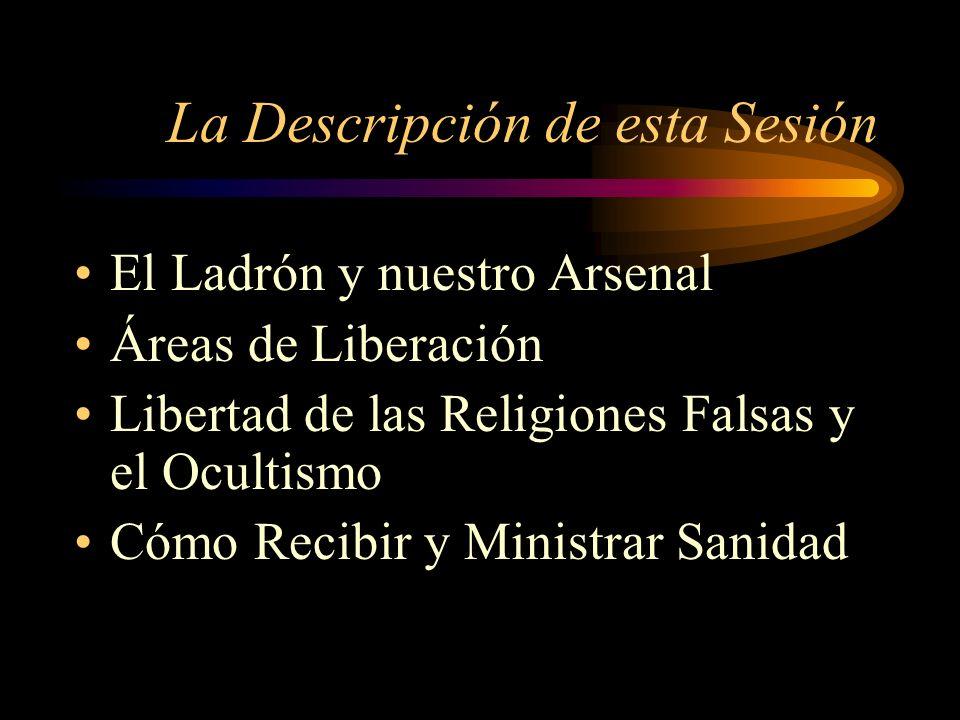 La Descripción de esta Sesión El Ladrón y nuestro Arsenal Áreas de Liberación Libertad de las Religiones Falsas y el Ocultismo Cómo Recibir y Ministra