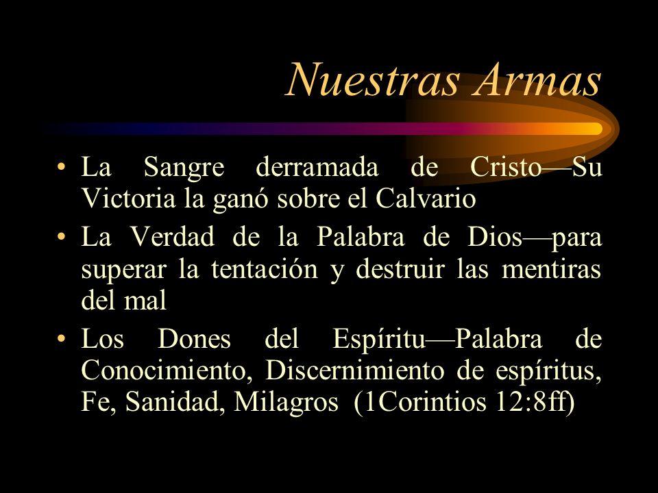 Nuestras Armas La Sangre derramada de CristoSu Victoria la ganó sobre el Calvario La Verdad de la Palabra de Diospara superar la tentación y destruir