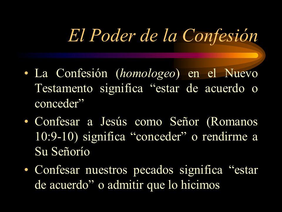 El Poder de la Confesión La Confesión (homologeo) en el Nuevo Testamento significa estar de acuerdo o conceder Confesar a Jesús como Señor (Romanos 10