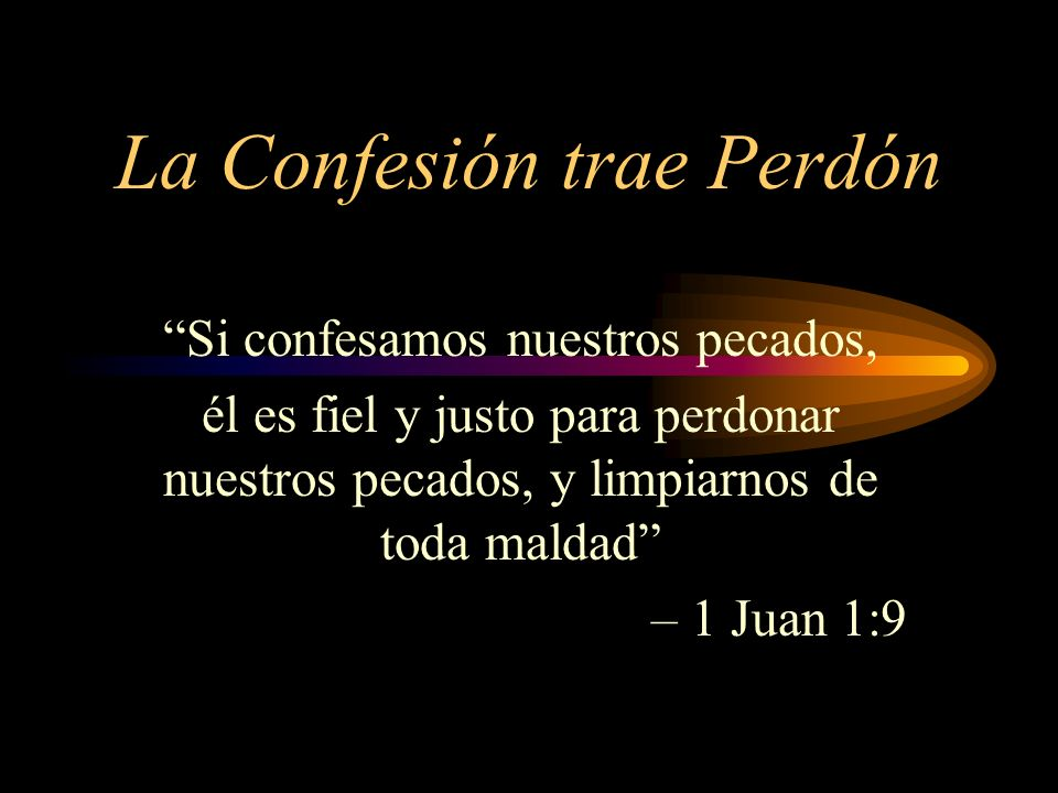 La Confesión Trae Sanidad Confesaos vuestras ofensas unos a otros, y orad unos por otros, para que seáis sanados.
