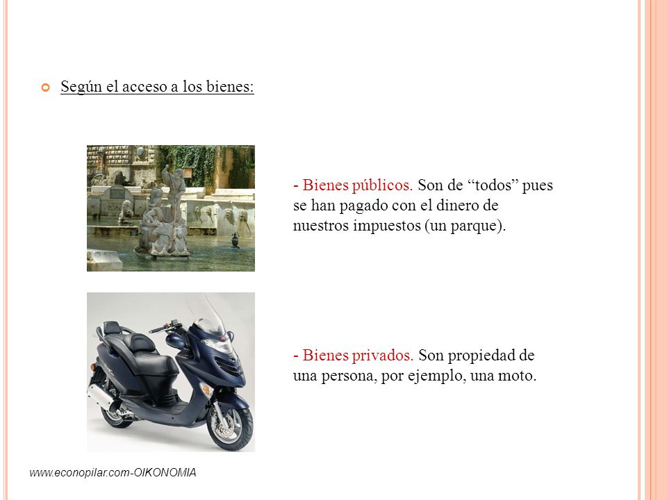 Según el acceso a los bienes: www.econopilar.com-OIKONOMIA - Bienes públicos. Son de todos pues se han pagado con el dinero de nuestros impuestos (un