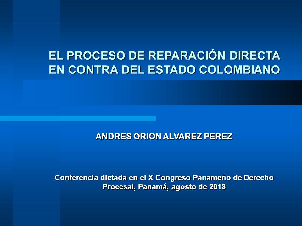 EL PROCESO DE REPARACIÓN DIRECTA EN CONTRA DEL ESTADO COLOMBIANO ANDRES ORION ALVAREZ PEREZ Conferencia dictada en el X Congreso Panameño de Derecho P