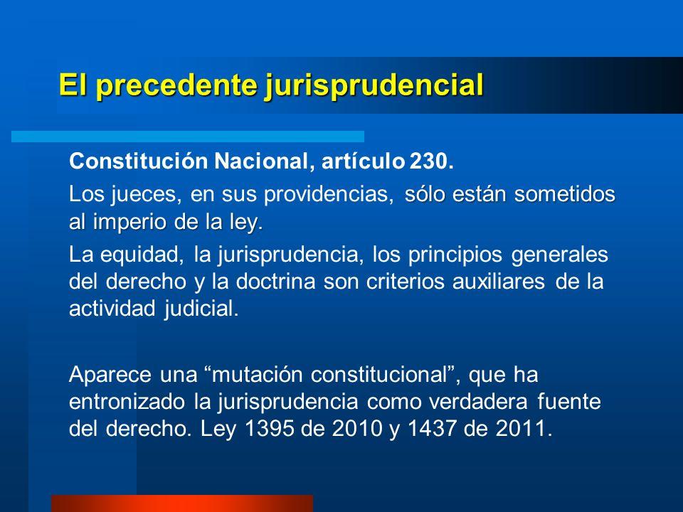 El precedente jurisprudencial Constitución Nacional, artículo 230. sólo están sometidos al imperio de la ley. Los jueces, en sus providencias, sólo es