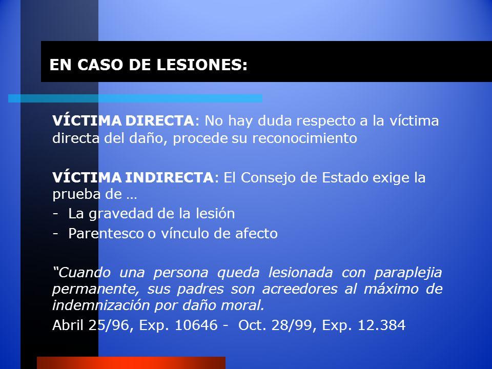EN CASO DE LESIONES: VÍCTIMA DIRECTA: No hay duda respecto a la víctima directa del daño, procede su reconocimiento VÍCTIMA INDIRECTA: El Consejo de E