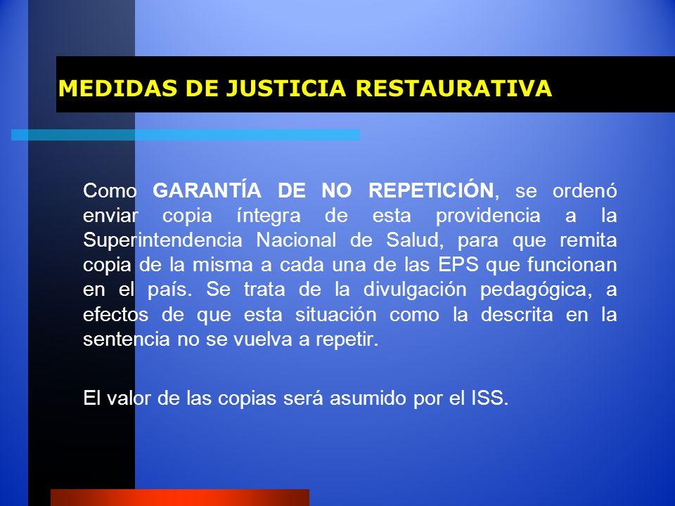 MEDIDAS DE JUSTICIA RESTAURATIVA Como GARANTÍA DE NO REPETICIÓN, se ordenó enviar copia íntegra de esta providencia a la Superintendencia Nacional de