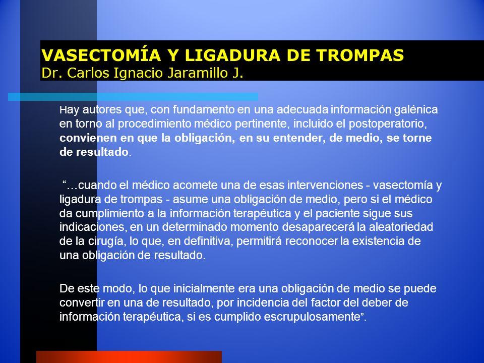VASECTOMÍA Y LIGADURA DE TROMPAS Dr. Carlos Ignacio Jaramillo J. H ay autores que, con fundamento en una adecuada información galénica en torno al pro