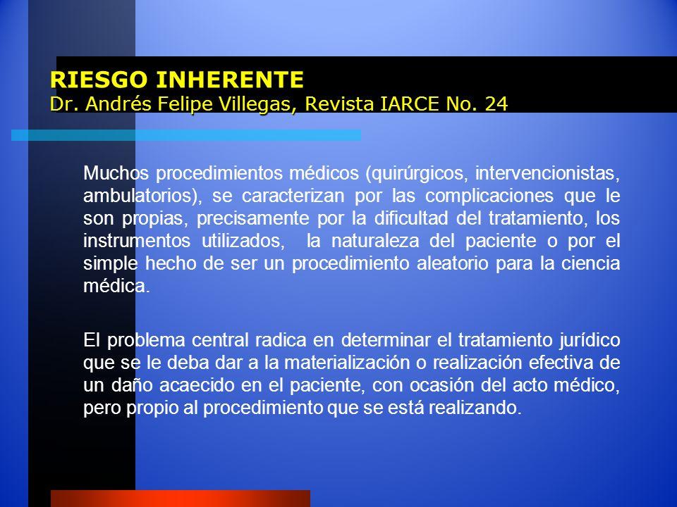 RIESGO INHERENTE Dr. Andrés Felipe Villegas, Revista IARCE No. 24 Muchos procedimientos médicos (quirúrgicos, intervencionistas, ambulatorios), se car