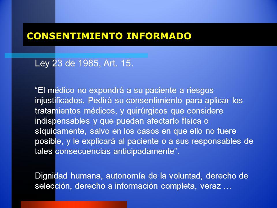 CONSENTIMIENTO INFORMADO CONSENTIMIENTO INFORMADO Ley 23 de 1985, Art. 15. El médico no expondrá a su paciente a riesgos injustificados. Pedirá su con