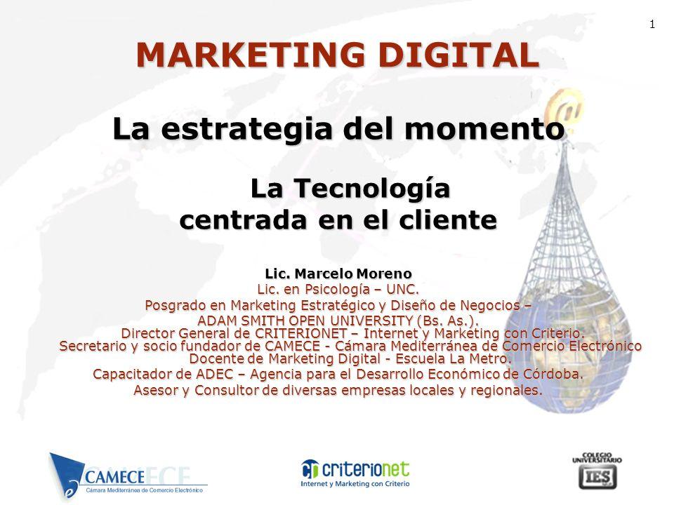 MARKETINGDIGITAL MARKETING DIGITAL La estrategia del momento La Tecnología centrada en el cliente Lic. Marcelo Moreno Lic. en Psicología – UNC. Posgra