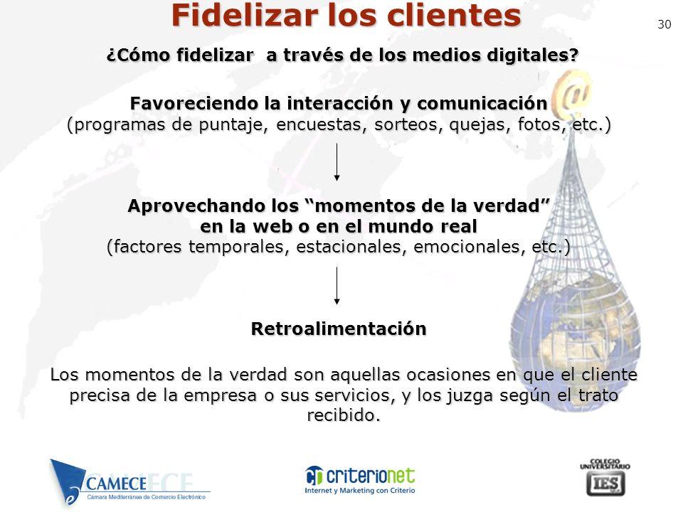 30 Fidelizar los clientes Favoreciendo la interacción y comunicación (programas de puntaje, encuestas, sorteos, quejas, fotos, etc.) Aprovechando los