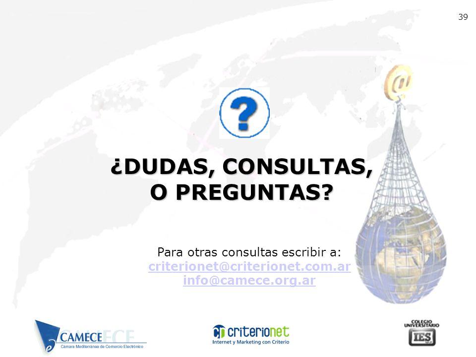 ¿DUDAS, CONSULTAS, O PREGUNTAS? Para otras consultas escribir a: criterionet@criterionet.com.ar info@camece.org.ar 39