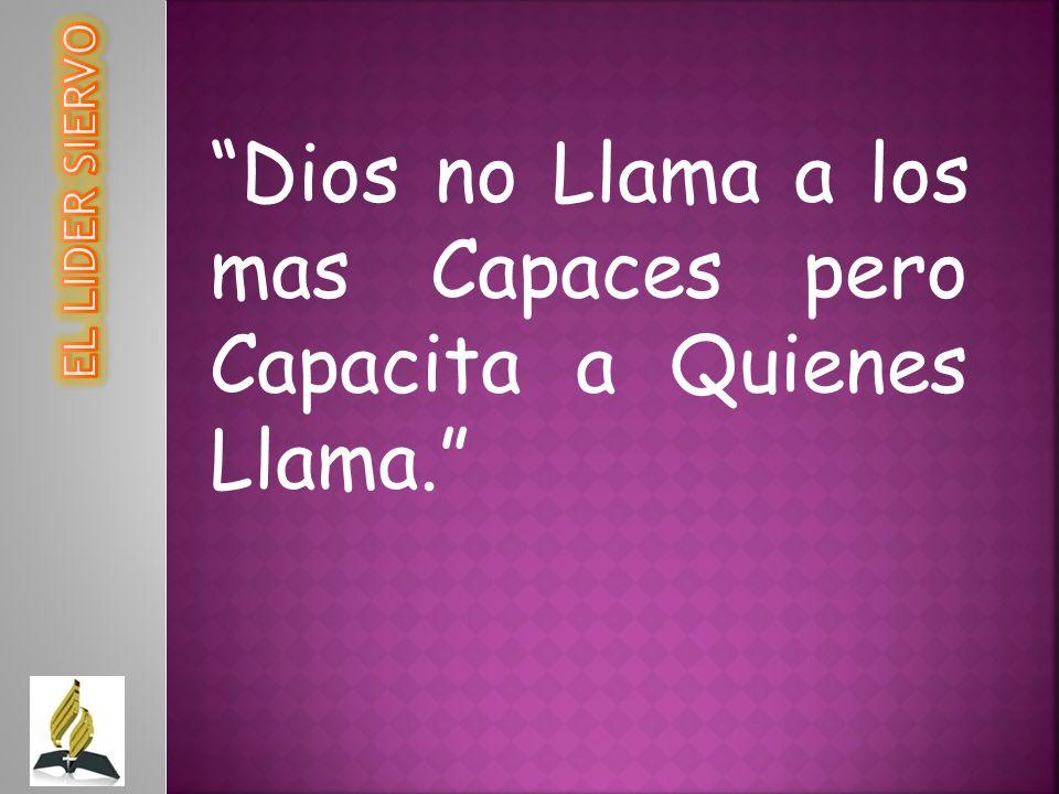 Dios no Llama a los mas Capaces pero Capacita a Quienes Llama.