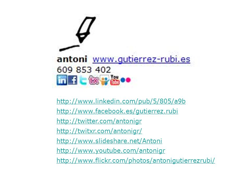 http://www.youtube.com/antonigr http://www.slideshare.net/Antoni http://www.facebook.es/gutierrez.rubi http://twitter.com/antonigr http://www.linkedin.com/pub/5/805/a9b http://twitxr.com/antonigr/ http://www.flickr.com/photos/antonigutierrezrubi/